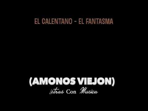 EL CALENTANO (LETRA) (LYRICS) - EL FANTASMA