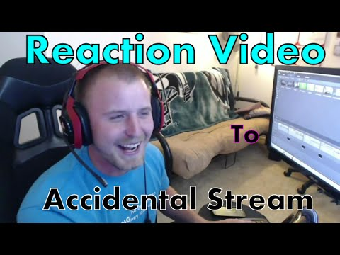 Accidental stream: Reaction video |