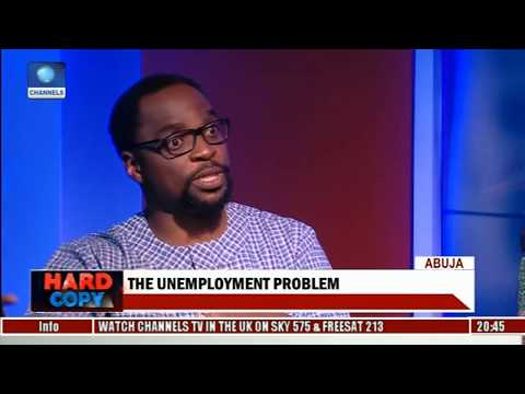 Hard Copy Examines The Unemployment Problem In Nigeria Pt 2