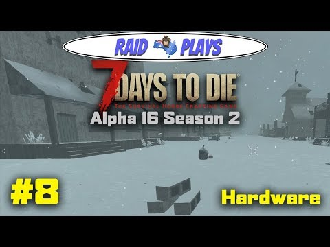 "7 Days to Die Alpha 16 Season 2 - #8 - ""Hardware"" - 7DTD Alpha16 Let's Play Gameplay - PC"