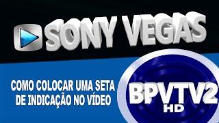 Tutorial Sony Vegas: Como Colocar uma Seta de Indicação no vídeo!
