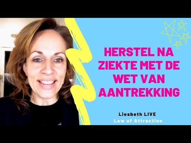 Herstel na ziekte met de wet van aantrekking | Liesbeth LIVE LAw of Attraction afl 29