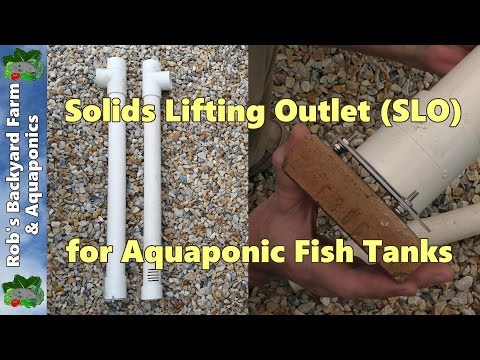Solids Lifting Outlet (SLO) for Aquaponic / Aquaculture Fish Tanks Explained