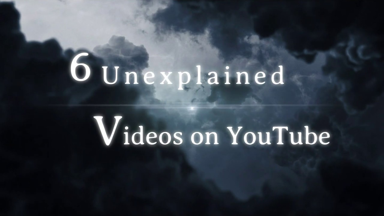 6 Unexplained Videos on YouTube