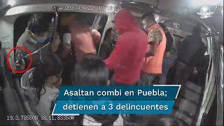 Cuatro hombres y dos mujeres asaltaron una combi en la ciudad de Puebla; se logró la detención de tres, entre ellos, una menor de 15 años