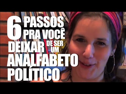 6 PASSOS PARA VOCÊ DEIXAR DE SER UM ANALFABETO POLITICO