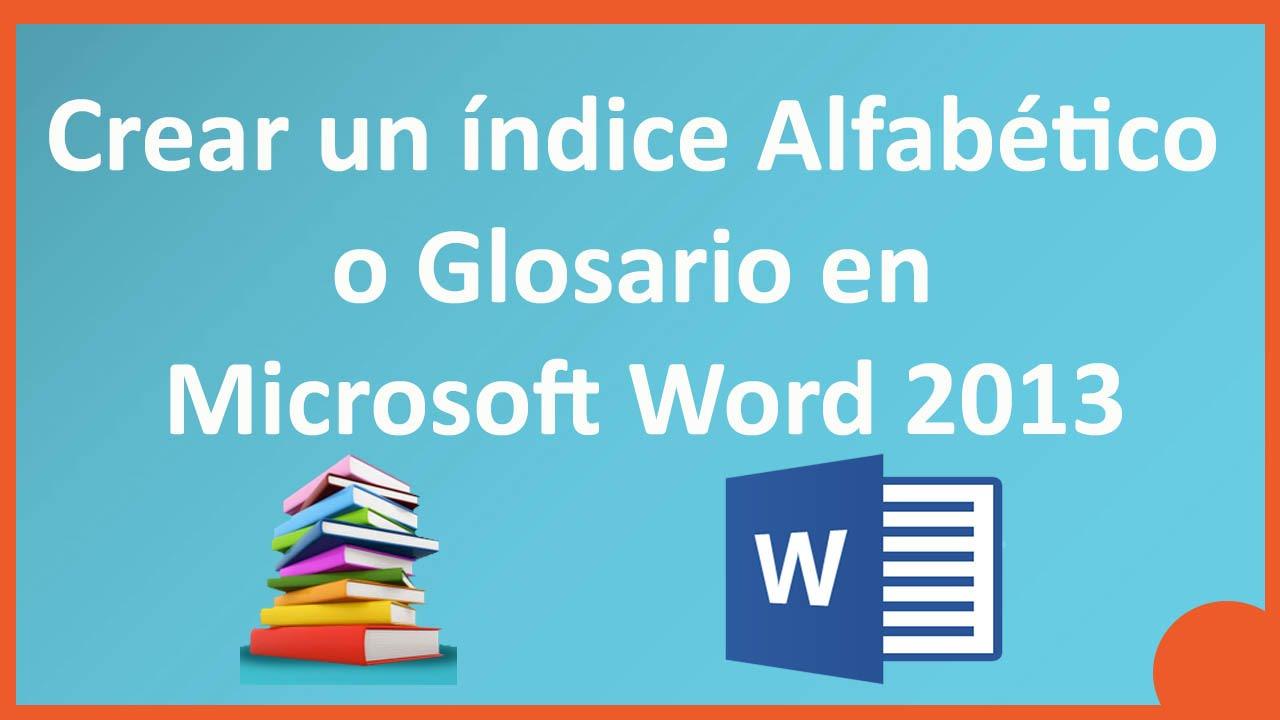 Crear un índice Alfabético o Glosario en Microsoft Word 2013 - 2010 ...
