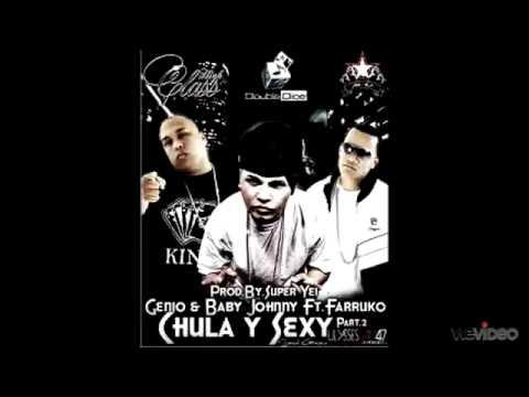 Chula y Sexy - Genio y Baby Johnny Ft Farruko