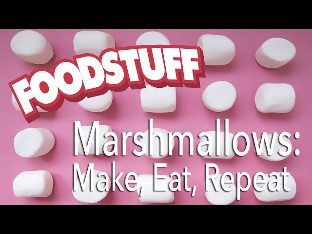 Marshmallows: Make, Eat, Repeat | FoodStuff
