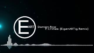 Damien Rice - 9 Crimes (EigenARTig Remix)