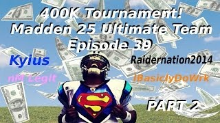 400K Coin Tournament PART 2 - Madden 25 Ultimate Team - Episode 39