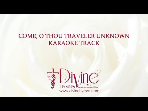 Come O Thou Traveler Unknown Song Karaoke with Lyrics