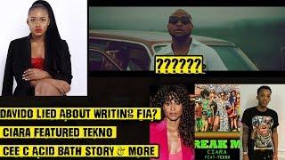 Davido Lied About Writing FIA? 01 Ciara Feat Tekno 02 Cee C Acid Bath Story & More