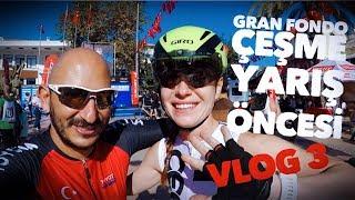 Fulya ǀ Velotürk Gran Fondo Yarış Öncesi ǀ Çeşme ǀ VLOG 3