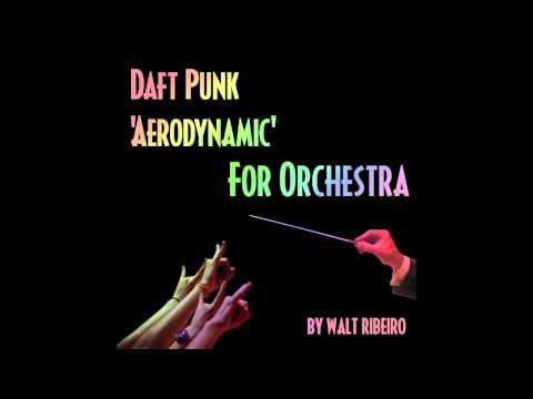 Daft Punk 'Aerodynamic' For Orchestra by Walt Ribeiro