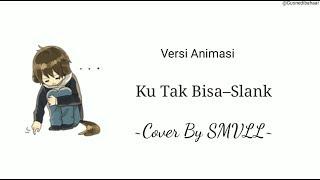 Ku Tak Bisa–Slank Cover By SMVLL || Versi Video Animasi Lirik