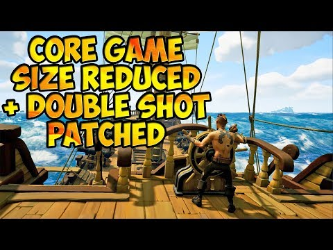 Core Game Size REDUCED + Double Shot PATCHED   Sea Of Thieves   RE-EDITED