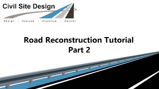 Civil Site Design - Tutorial - Road Reconstruction Part 2