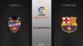 Calentamiento Levante UD vs FC Barcelona