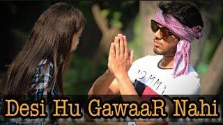Desi Hu Gawaar nahi Desi Desi Na bola kar Desi on Top Waqt badalta hai