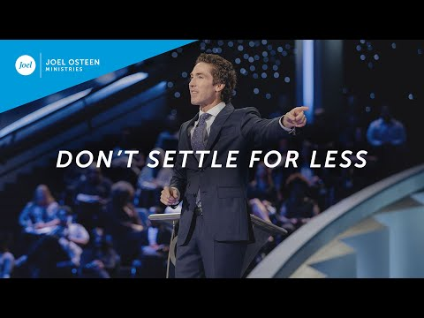 Don't Settle For Less | Joel Osteen