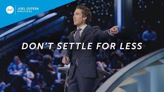 Don't Settle For Less | Joel Osteen