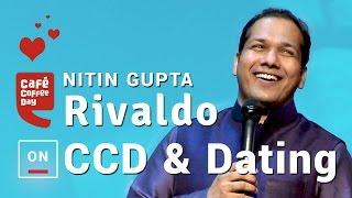 Nitin Gupta (Rivaldo) on CCD & Dating