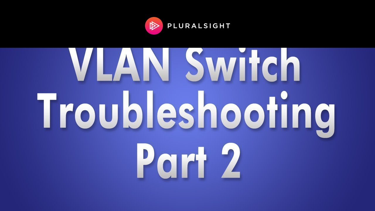 Troubleshooting VLAN Switch Problems: No Connectivity