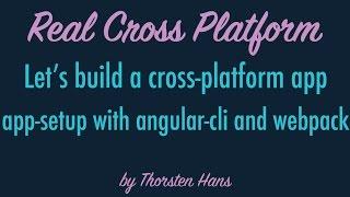 lets build a cross platform app app setup with angular cli and webpack