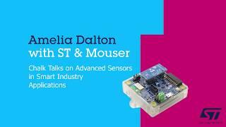 Advanced Sensors Smart Industry: Chalk talk with Amelia Dalton and ST