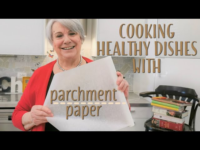 Cooking Healthy Dishes with Parchment Paper - Mamma Giuliana