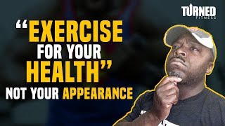 Exercise For Your Health Not Your Appearance
