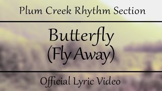 "Plum Creek Rhythm Section - ""Butterfly (Fly Away)"" [Official Lyric Video]"
