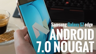 Review: Android 7.0 Nougat on the Galaxy S7 edge