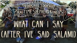 Roochie Toochie Ragtime Kings - What Can I Say (After I've Said Salami)