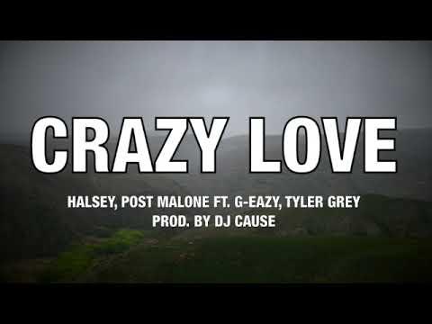 Download Halsey, Post Malone - Crazy Love ft. G-Eazy, Tyler Grey Prod. by DJ Cause - Lyrics