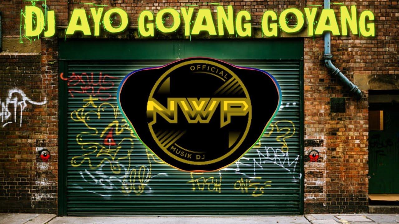 Download DJ AYO GOYANG GOYANG SLOW REMIX TIK TOK FULL BASS