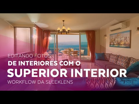 Editando Fotos de Interiores com o Workflow Superior Interior