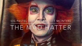 Time Lapse Oil Pastel Drawing of the Mad Hatter