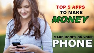 Top 5 Apps to make money from your phone