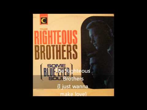The Righteous Brothers{I Just Wanna Make Love}