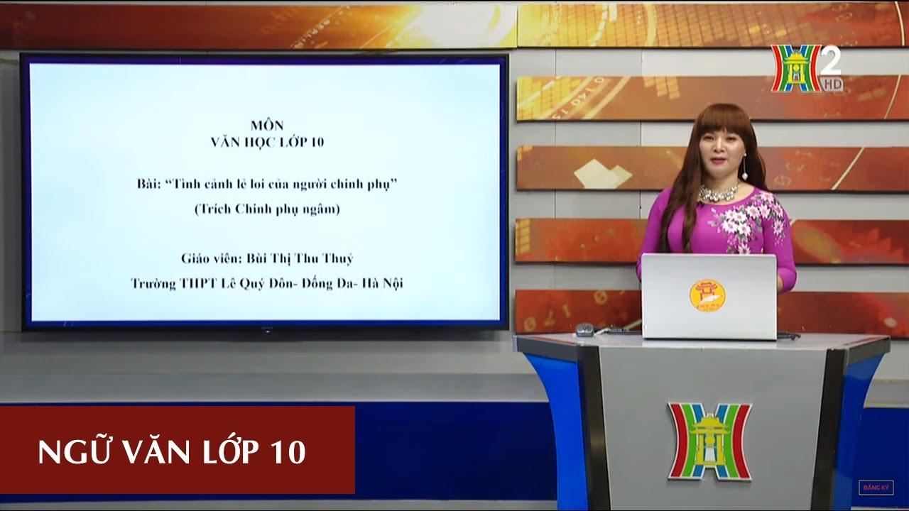 MÔN NGỮ VĂN – LỚP 10 | TÌNH CẢNH LẺ LOI CỦA NGƯỜI CHINH PHỤ (T2) | 14H15 NGÀY 30.03.2020 | HANOITV