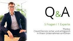 Q&A: 5 Fragen 1 Experte - Cloud-Dienste sicher und erfolgreich in Ihrem Unternehmen einführen