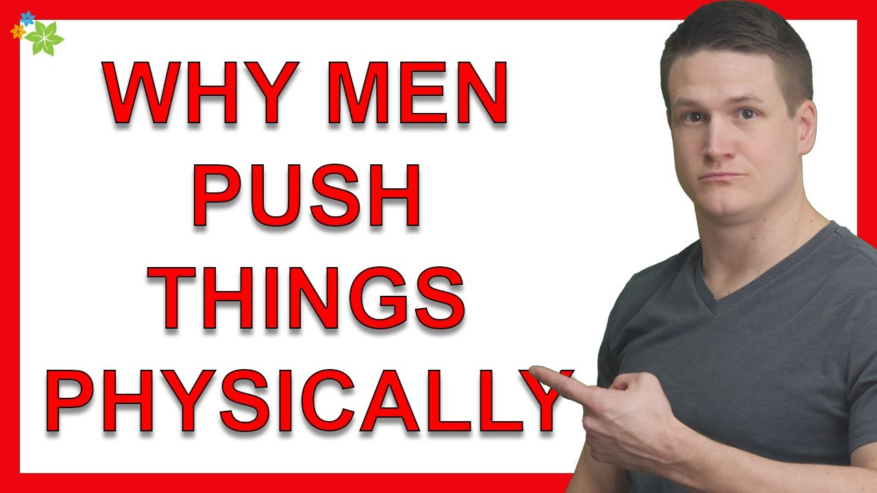 It's A Man's Job To Push Things Physically