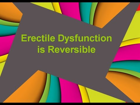 Erectile Dysfunction Is Reversible – Here's How