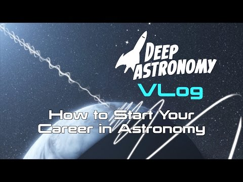 How to Start Your Career in Astronomy - Deep Astronomy Vlog
