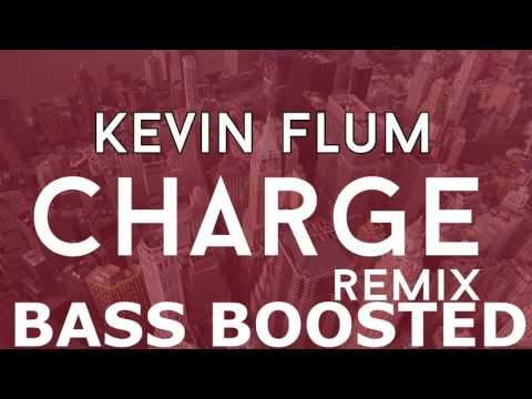 Kevin Flum Charge Bass Boosted [Requested]
