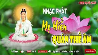Nhạc Phật Giáo Hay Nhất 2018 - Mẹ Hiền Quan Thế Âm | Nhạc Phật Giúp Con Người Ta Tĩnh Tâm