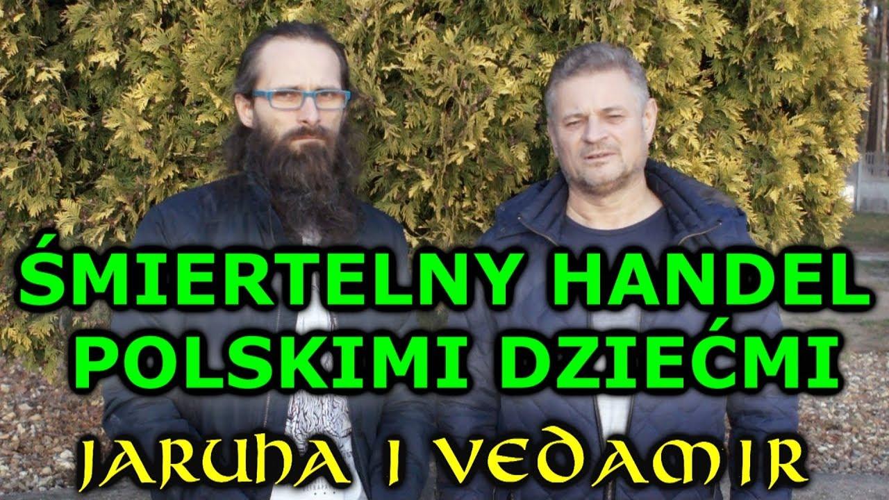 Jaruha i Vedamir - RATUJMY POLSKIE DZIECI - HANDEL ŚMIERCIĄ !