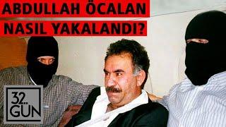 Abdullah Öcalan Nasıl Yakalandı? | 15 Şubat 1999 | 32. Gün Arşivi